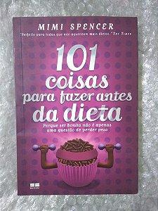 101 Coisas Para Fazer Antes da Dieta - Mimi Spencer