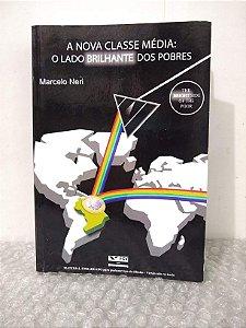 A Nova Classe Média: O Lado Brilhante dos Pobres - Marcelo Neri