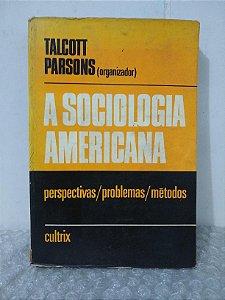 A Sociologia Americana - Talcott Parsons