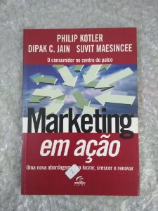 Marketing em Ação - Philip Kotler, Dipak C. Jain e Suvit Maesincee