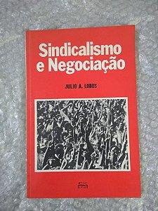Sindicalismo e Negociação - Julio A. Lobos