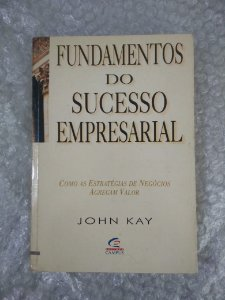 Fundamentos do Sucesso Empresarial - John Kay