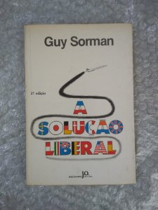 A Solução Liberal - Guy Sorman