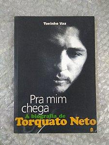 Pra Mim Chega: A Biografia de Torquato Neto - Toninho Vaz