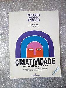 Criatividade no Trabalho e na Vida - Roberto Menna Barreto