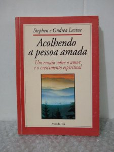 Acolhendo a Pessoa Amada - Stephen e Ondrea Levine
