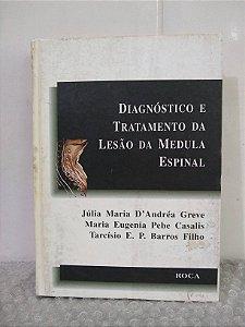 Diagnóstico e Tratamento da Lesão da Medula Espinal - Julia Maria D'Andréa Greve e Outros