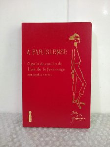 A Parisiense - O Guia de Estilo do Ines de la Fressange - Sophie Gachet
