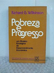 Pobreza e Progresso - Richard G. Wikinson