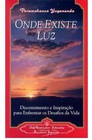 Onde Existe Luz - Paramahansa Yogananda