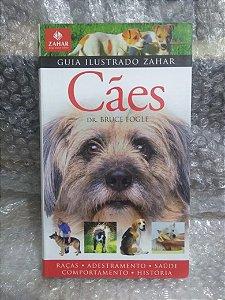 Guia Ilustrado Zahar - Cães - Dr. Bruce Fogle