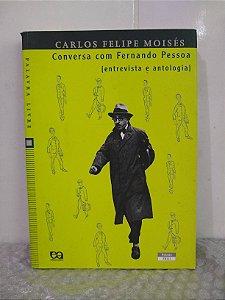 Conversa com Fernando Pessoa - Carlos Felipe Moisés