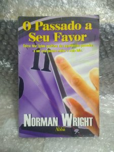 O Passado a seu Favor - Norman Wright