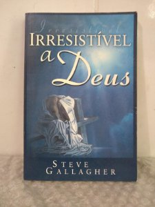 Irresistível a Deus - Steve Gallagher