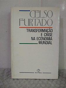 Transformação e Crise na Economia Mundial - Celso Furtado