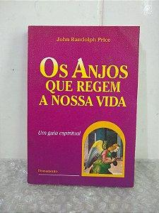 Os Anjos que Regem a Nossa Vida - John Randolph Price