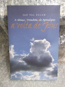 A Sétima Trombeta do Apocalipse: a Volta de Jesus - Jan Val Ellam