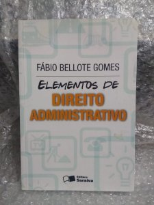 Elementos de Direito Administrativo - Fábio Bellote Gomes