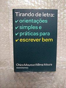 Tirando de Letra: Orientações Simples e Práticas Para Escrever Bem - Chico Moura e Wilma Moura