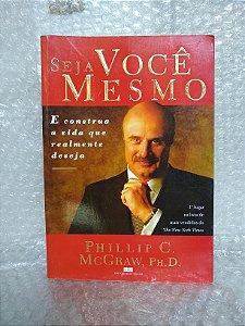 Seja Você Mesmo - Phillip C. McGraw