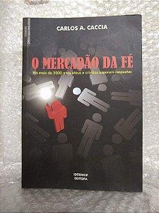 O Mercadão da Fé - Carlos A. Caccia