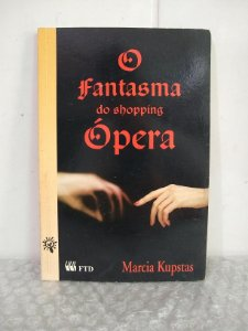 O Fantasma do Shopping Ópera - Marcia Kupstas