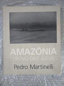 Amazônia o Povo das águas - Pedro Martinelli