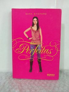 Pretty Little Liars: Perfeitas - Sara Shepard