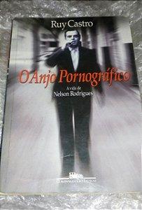 O Anjo Pornográfico - Ruy Castro - A vida de Nelson Rodrigues