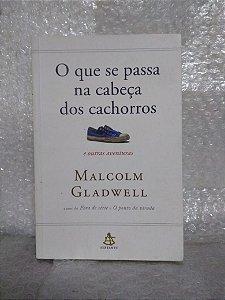 O Que Passa na Cabeça dos Cachorros - Malcolm Gladwell
