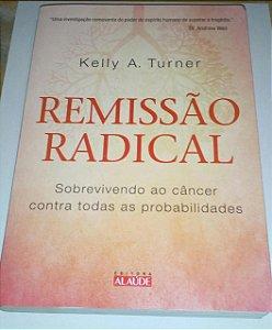 REMISSÃO RADICAL - KELLY A. TURNER