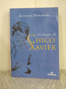 Nas Bênçãos de Chico Xavier - Antonio Demarchi