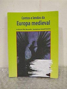 Contos e Lendas da Europa Medieval - Gilles Massardier