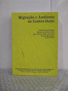 Migração e Ambiente no Centro-Oeste - Daniel Joseph Hogan e outros (orgs.)