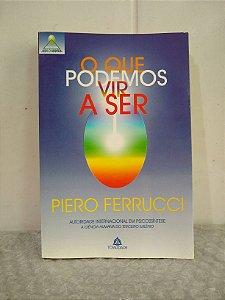 O Que Podemos Vir a Ser - Piero Ferrucci