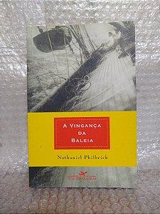 A Vingança da Baleia - Nathaniel Philbrick