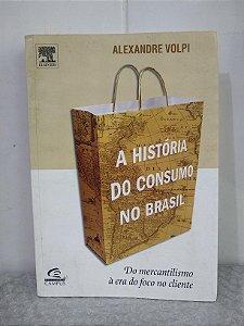 A História do Consumo no Brasil - Alexandre Volpi