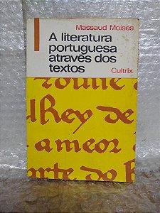 A Literatura Portuguesa Através dos Textos - Massaud Moisés