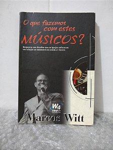 O Que Fazemos com Estes Músicos? - Marcos Witt