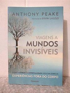 Viagens a Mundos Invisíveis - Anthony Peake