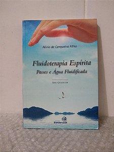Fluidoterapia Espírita: Passes e Água Fluidificada - Alírio de Cerqueira Filho