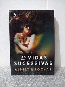 As Vidas Sucessivas - Albert de Rochas