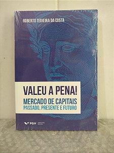 Valeu a Pena! - Roberto Teixeira da Costa