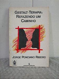 Gestalt-Terapia: Refazendo um Caminho - Jorge Ponciano Ribeiro