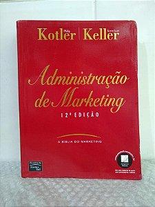 Administração de Marketing - Philip Kotler e Kevin Lane Keller - A Bíblia do Marketing
