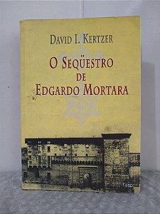O Sequestro de Edgardo Mortara - David I. Kertzer
