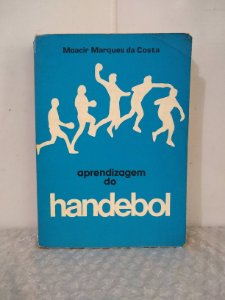 Aprendizagem do Handebol - Moacir Marques da Costa