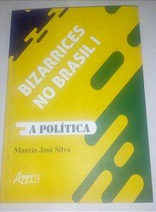 Bizarrices no Brasil - A política - Marcio José Silva