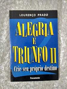 Alegria e Triunfo II: Crie Seu Próprio Destino - Lourenço Prado