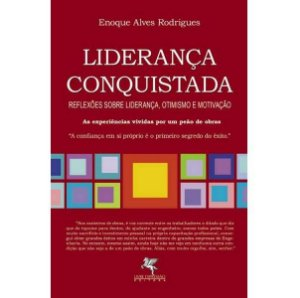Liderança conquistada - Reflexões sobre liderança, otimismo e motivação - Enoque Alves Rodrigues